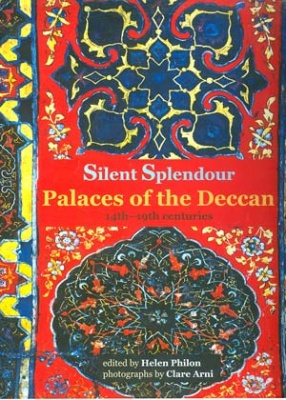 Silent Splendour: Palaces of the Deccan, 14th-19th Centuries