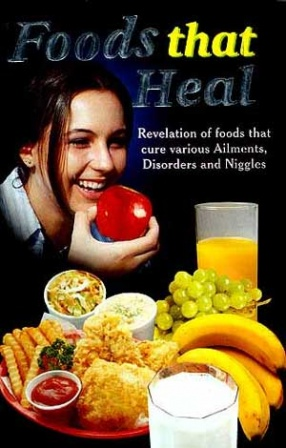 Foods that Heal: Revelation of Foods that Cure Various Ailments, Disorders and Niggles