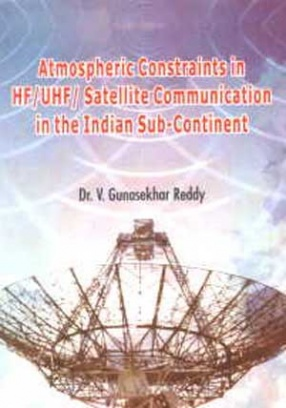 Atmospheric Constraints in HF/UHF/Satellite Communication in the Indian Sub-Continent