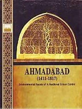 Ahmadabad, 1411-1817: Environmental Facets of a Medieval Urban Centre