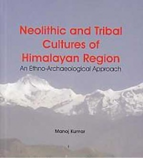 Neolithic and Tribal Cultures of Himalayan Region: An Ethno-Archaeological Approach