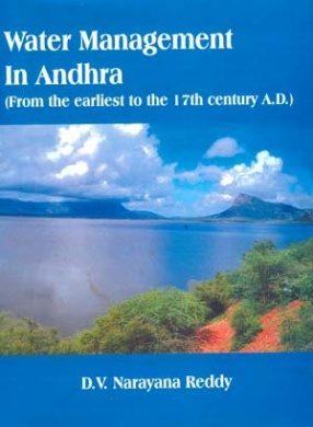 Water Management in Andhra: From the Earliest to the 17th Century A.D.