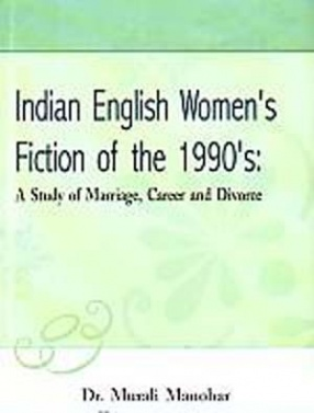 Indian English Women's Fiction of he 1990s : A Study of Marriage, Career and Divorce