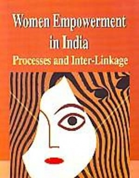 Women Empowerment in India: Processes and Inter-Linkages