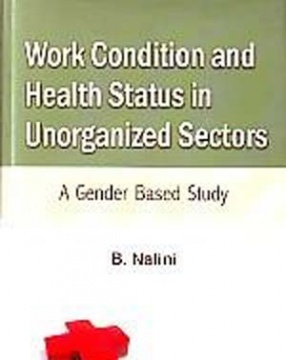 Work Condition and Health Status in Unorganized Sectors: A Gender Based Study
