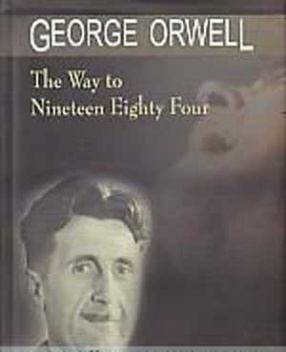 George Orwell: The Way to Nineteen Eighty Four