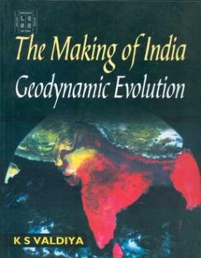 The Making of India: Geodynamic Evolution