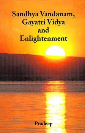 Sandhya Vandanam, Gayatri Vidya and Enlightenment: Sandhya Vandanam, Gayatri Vidya, Along with Sanskrit Text, English Translation and Notes on The Selected Upanishads and Hymns from Rig-Veda