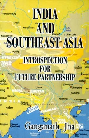 India and Southeast Asia: Introspection for Future Partnership