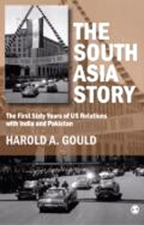 The South Asia Story : The First Sixty Years of U.S. Relations with India and Pakistan