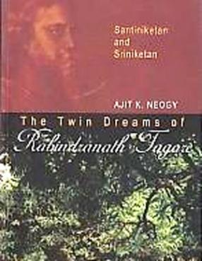 The Twin Dreams of Rabindranath Tagore: Santiniketan and Sriniketan
