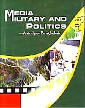 Media, Military and Politics: A Study on Bangladesh
