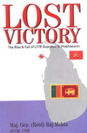 Lost Victory: The Rise and Fall of LTTE Supremo: V. Prabhakaran