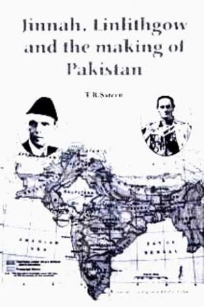 Jinnah, Linlithgow and the Making of Pakistan: A Documentary Study