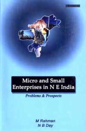 Micro and Small Enterprises in North East India: Problems and Prospects