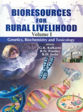 Bioresources for Rural Livelihood:  Volume1: Genetics, Biochemistry and Toxicology