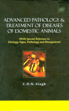 Advanced Pathology and Treatment of Diseases of Domestic Animals: With Special Reference to Etiology, Signs, Pathology and Management