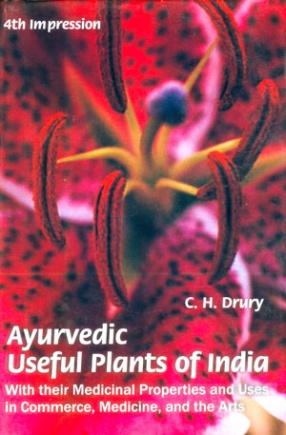 Ayurvedic Useful Plants of India: With Their Medicinal Properties and Uses in Commerce, Medicine, and the Arts