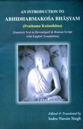An Introduction to Abhidharmakosa Bhasyam (Prathama Kosasthana): Sanskrit Text in Devanagari & Roman Script with English Translation