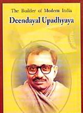 The Builder of Modern India: Deendayal Upadhyaya
