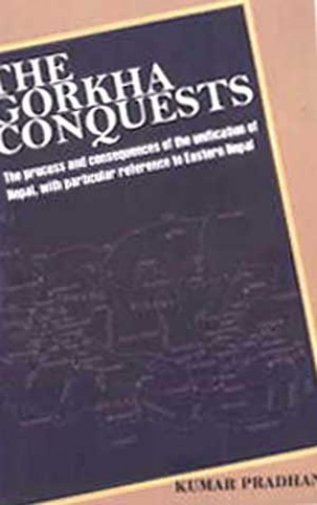 The Gorkha Conquests: The Process and Consequences of the Unification of Nepal with Particular Reference to Eastern Nepal