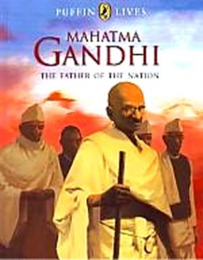 Mahatma Gandhi: The Father Of The Nation