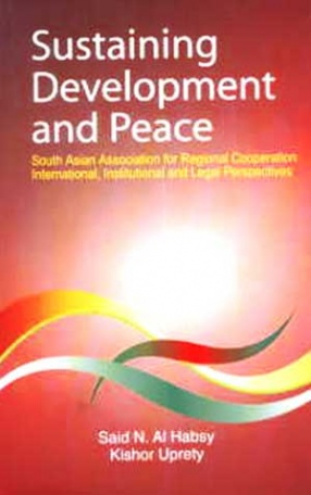 Sustaining Development and Peace: South Asian Association for Regional Cooperation International, Institutional and Legal Perspectives