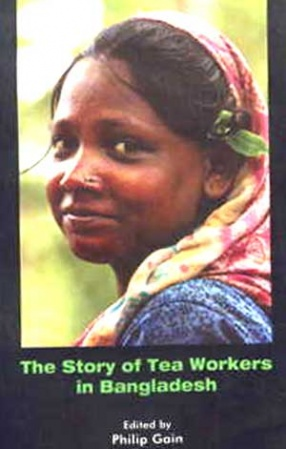 The Story of Tea Workers in Bangladesh