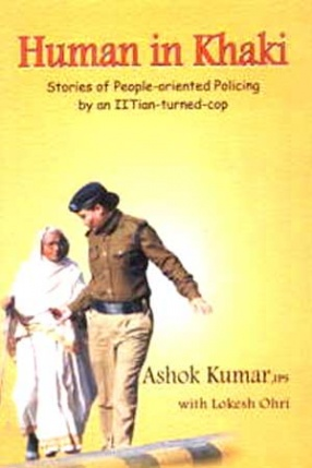 Human in Khaki: Stories of People-Oriented Policing by an IITian-Turned-Cop