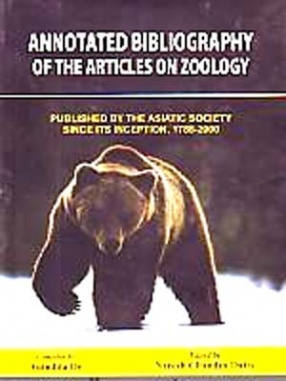 Annotated Bibliography Of The Articles On Zoology Published By The Asiatic Society Since Its Inception, 1788-2000