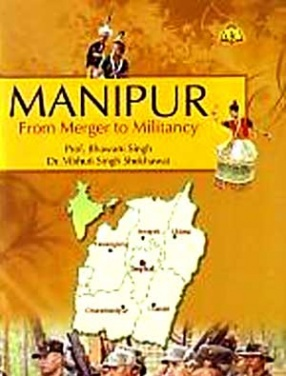 Manipur: From Merger to Militancy