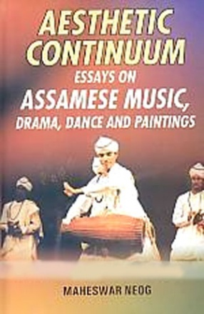 Aesthetic Continuum: Essays on Assamese Music, Drama, Dance and Paintings