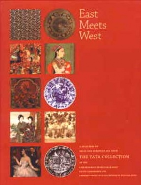 East Meets West: A Selection of Asian and European Art from the Tata Collection in the Chhatrapati Shivaji Maharaj Vastu Sangrahalaya, Formerly Prince of Wales Museum of Western India