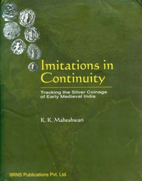 Imitations in Continuity: Tracking the Silver Coinage of Early Medieval India