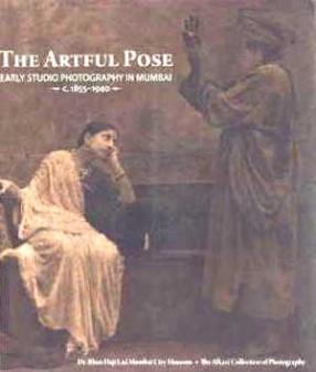 The Artful Pose: Early Studio Photography in Mumbai- c. 1855-1940