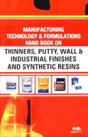 Manufacturing Technology and Formulations Hand Book on Thinners, Putty, Wall and Industrial Finishes and Synthetic Resins