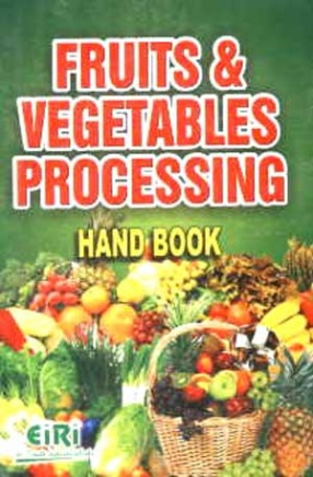 Fruits and Vegetables Processing Hand Book: With Directory of Present Manufacturers