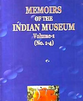 Memoirs of the Indian Museum (Volume1: No. 1-4: 1907-09)