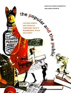 The popular and The Public: Cultural Debates and Struggles Over Public Space in Modern India, Africa and Europe