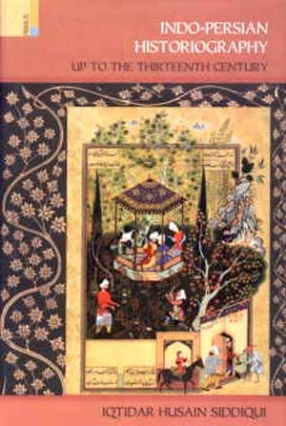 Indo-Persian Historiography: Up to the Thirteenth Century