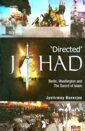 'Directed' Jihad: Berlin, Washington and the Sword of Islam