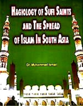 Hagiology of Sufi Saints and The Spread of Islam in South Asia