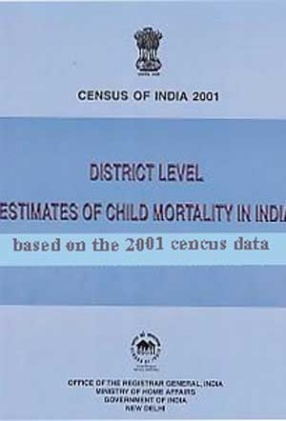 District level Estimates of Child Mortality in India Based on The 2001 Census Data