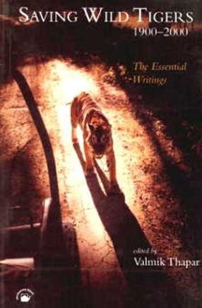 Saving Wild Tigers, 1900-2000: The Essential Writings