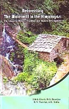 Reinventing The Watermill in the Himalayas: The Gharat in History, Tradition and Modern Development