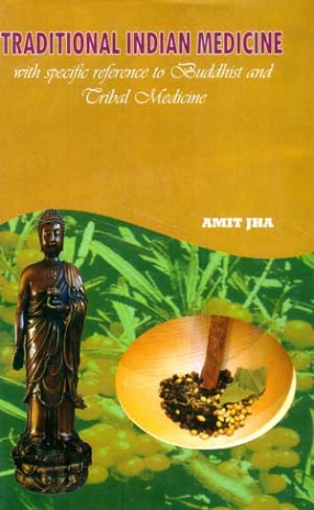 Traditional Indian Medicine: With Specific Reference to Buddhist and Tribal Medicine