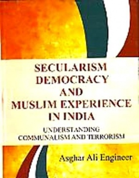 Secularism, Democracy and Muslim Experience in India: Understanding Communalism and Terrorism