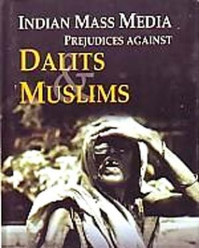 Indian Mass Media: Prejudices Against Dalits and Muslims