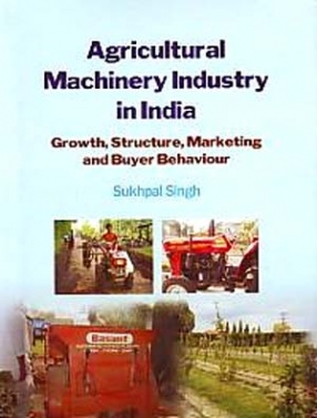 Agricultural Machinery Industry in India: Growth, Structure, Marketing and Buyer Behaviour