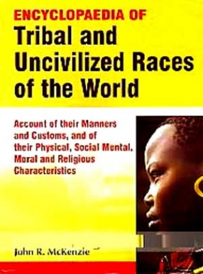 Encyclopaedia of Tribal and Uncivilized Races of the World (In 4 Volumes)